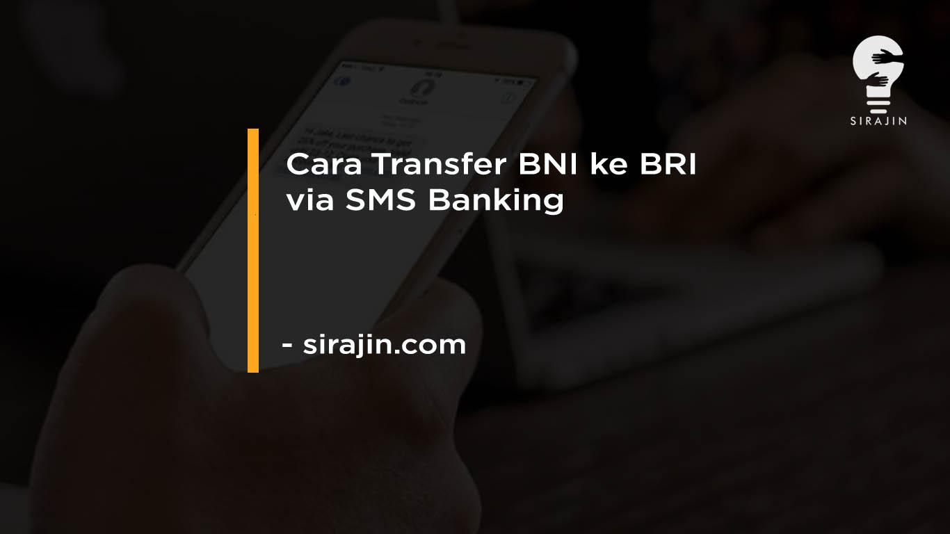 Cara Transfer BNI ke BRI via SMS Banking dengan mudah