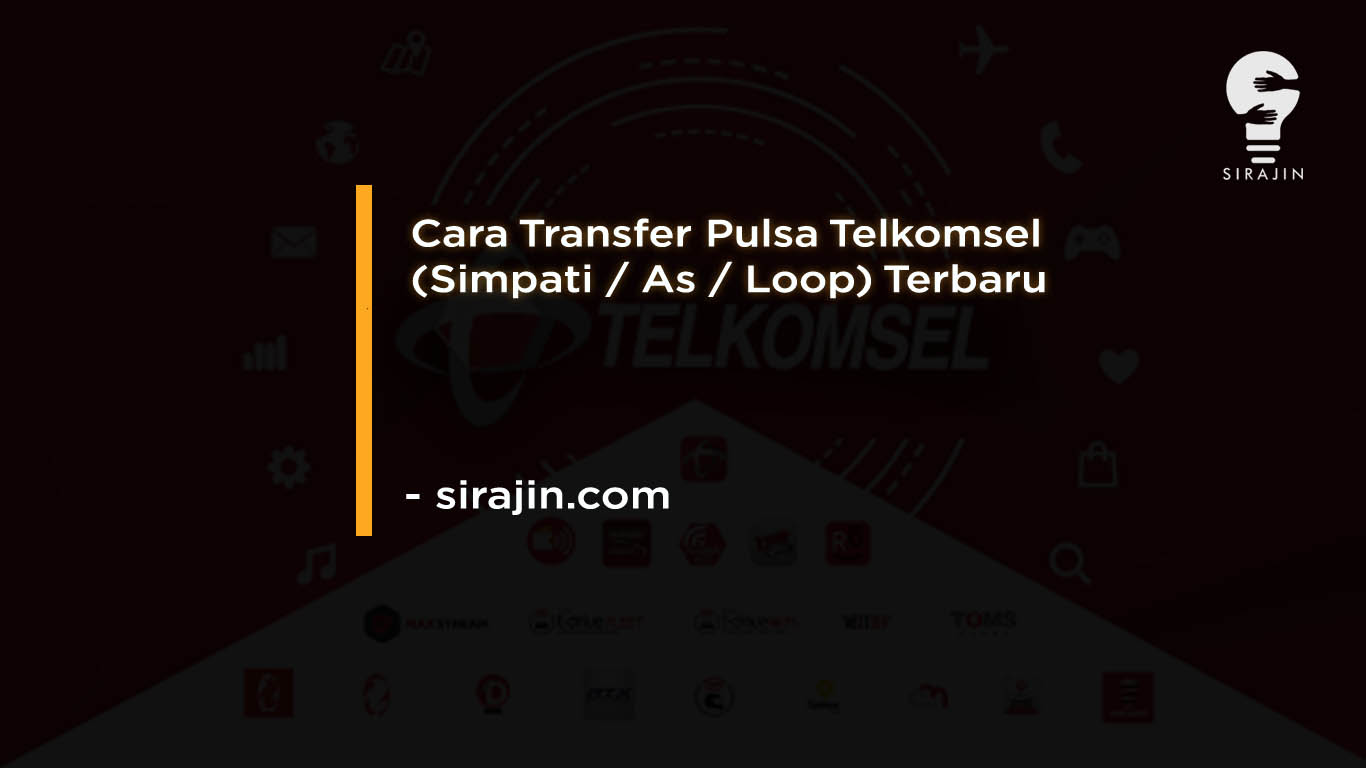 Cara Transfer Pulsa Telkomsel (Simpati As Loop) Terbaru 2020