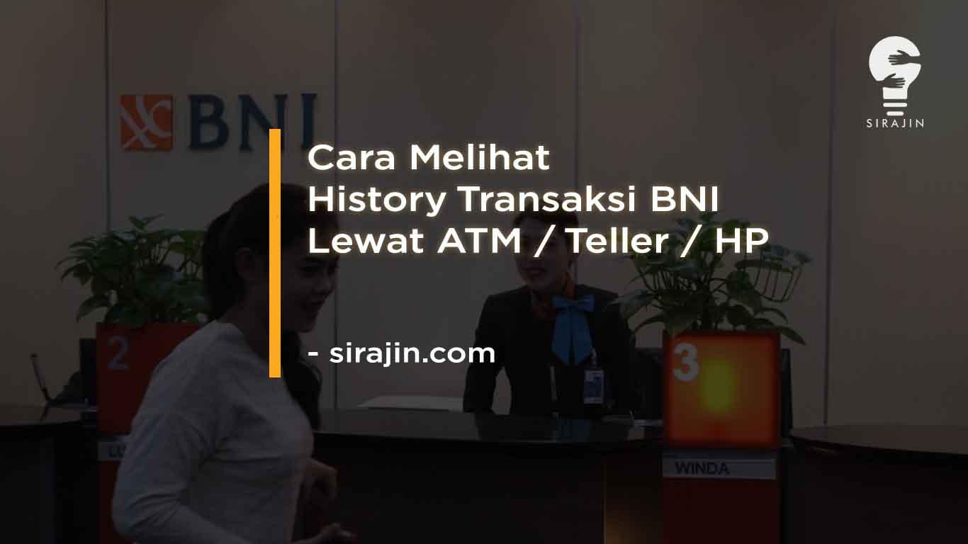 Cara Melihat History Transaksi BNI Lewat ATM, Teller bank, HP