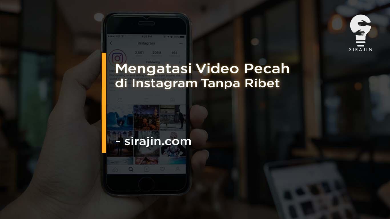 4 Cara Mengatasi Video Pecah di Instagram Terbaru 2020
