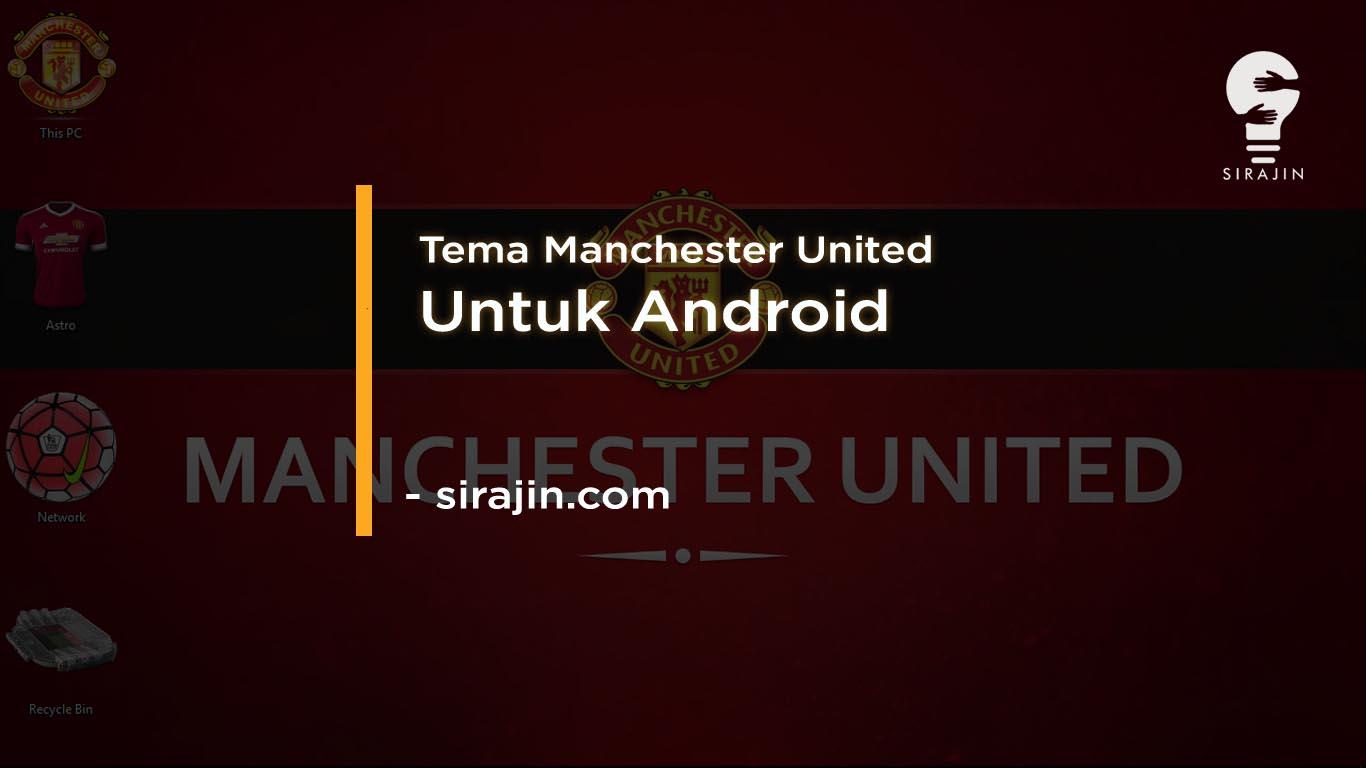 Cobain 5 Tema Manchester United Keren Untuk Android 2020