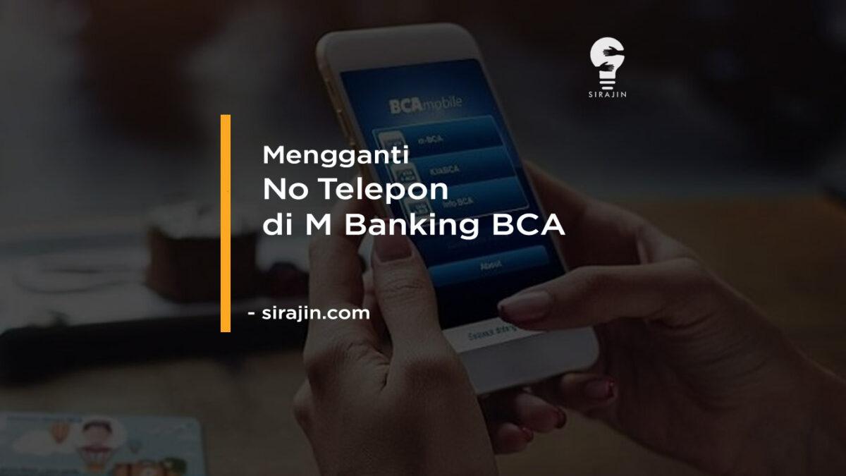 Cara Mengganti No Telepon Di M Banking Bca Terbaru Sirajin Com