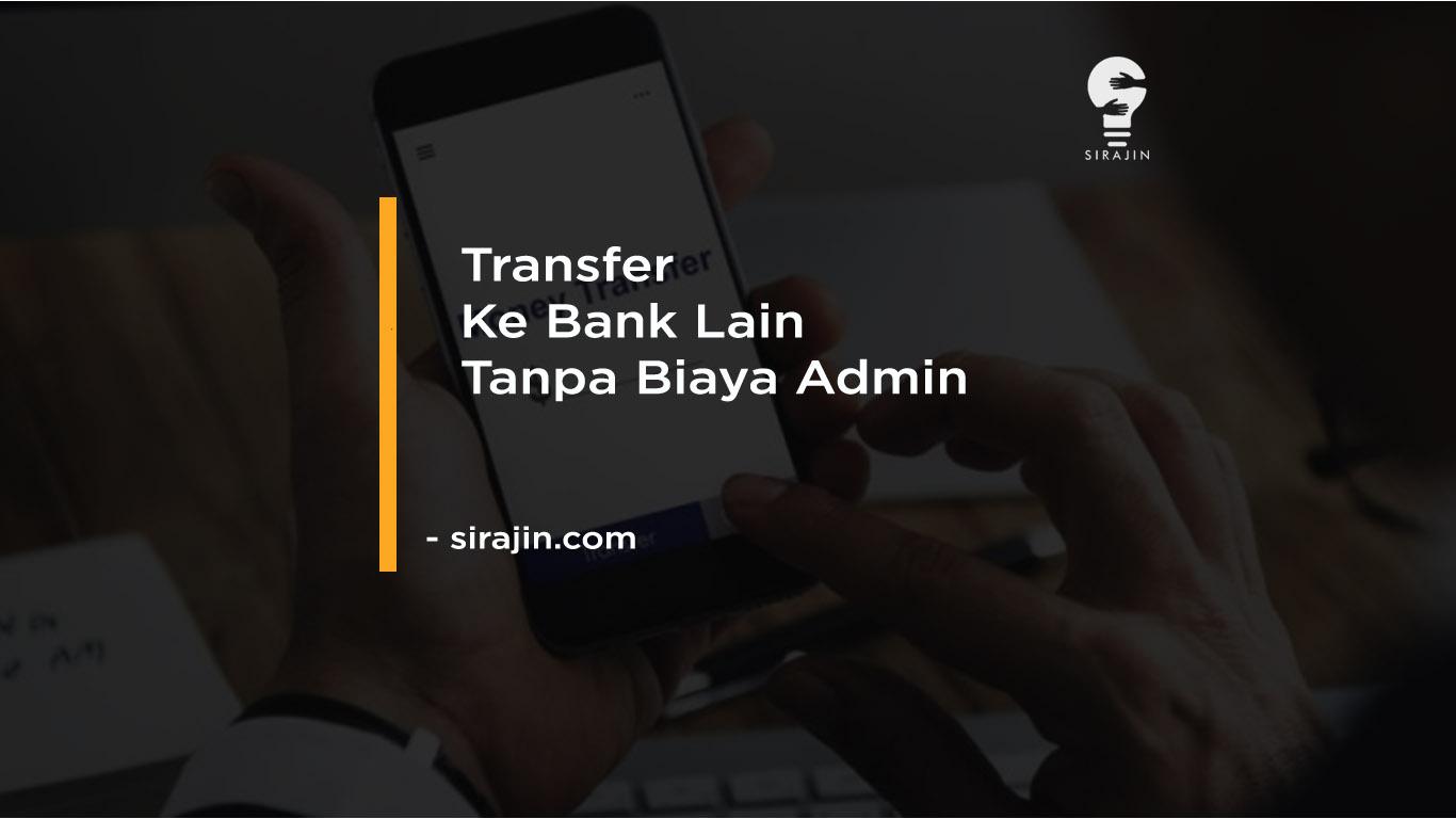 Cara Transfer Ke Bank Lain Tanpa Biaya Admin Terbaru